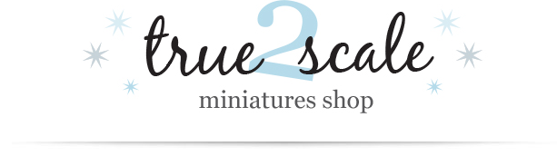 True2Scale Dollhouse Miniatures